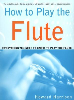 How to Play the Flute By Harrison, Howard